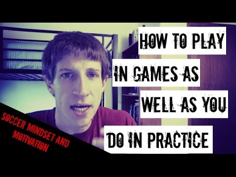 How to Play as Well in a Game as You Do in Practice – Motivation and Mindset Monday #6