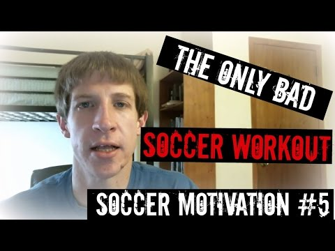 Motivation Monday #5 – The Only Bad Soccer Workout