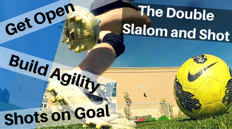 Getting Open, Building Agility and Soccer Dribbling Skills with the Double Slalom, Cut and Shot